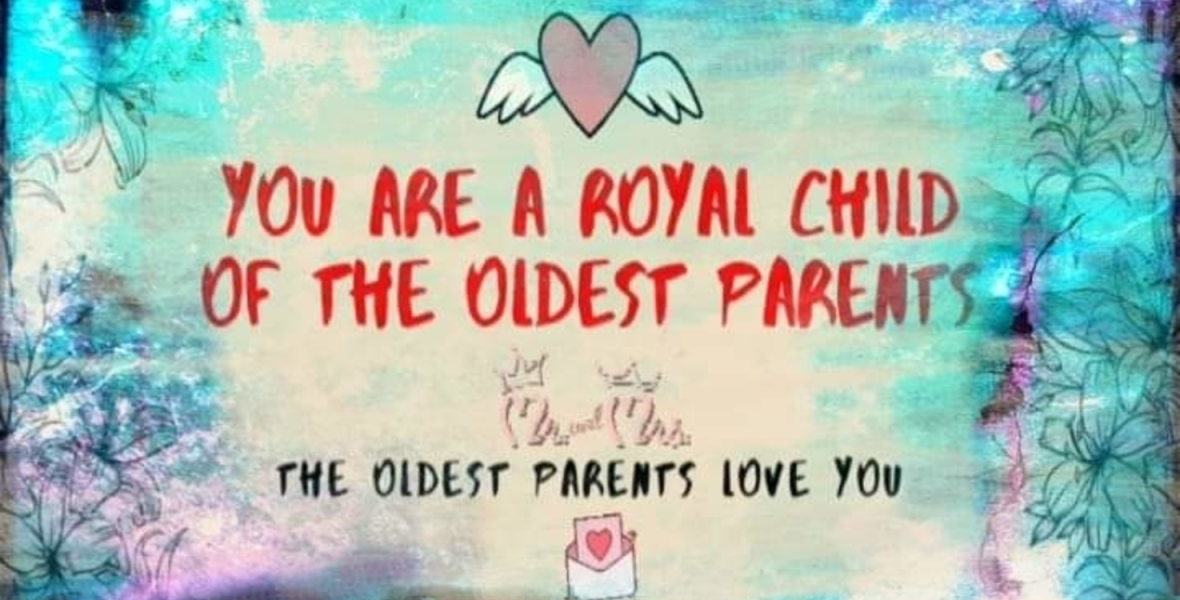 You are a royal child of the Oldest Parents.